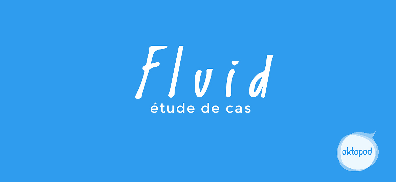 Fluid _ Débloquer vos projets