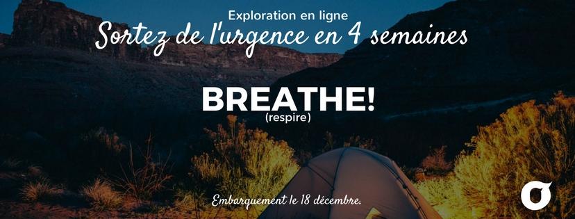Breathe (respire) une Exploration pour sortir de l'urgence